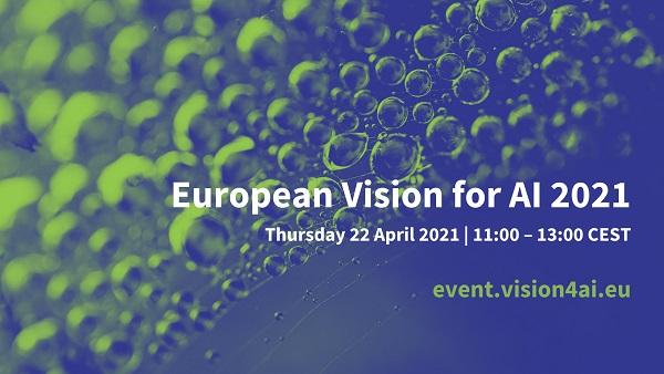 European Vision for AI 2021 Thursday 22 April 2021 11 00 13 00 CEST